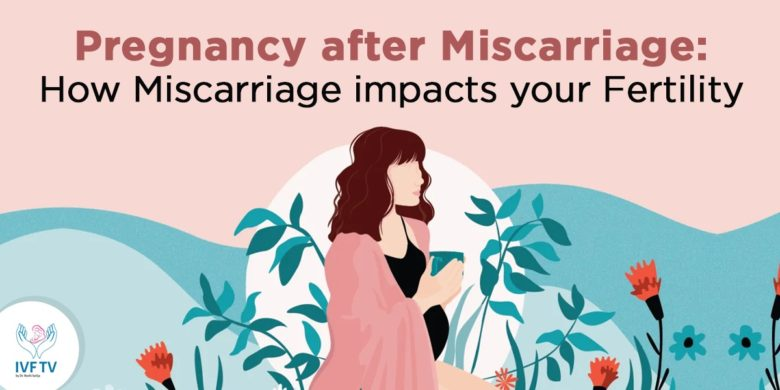 How Miscarriage impacts your Fertility